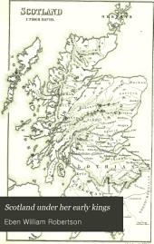 Scotland Under Her Early Kings: A History of the Kingdom to the Close of the Thirteenth Century, Volume 1