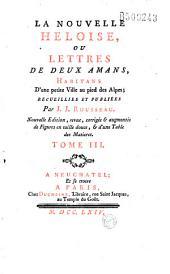 La Nouvelle Heloise, ou Lettres de deux amans habitans d'une petite ville au pied des Alpes; recueillies et publiées par J. J. Rousseau