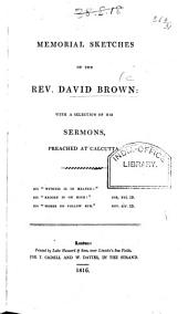 Memorial Sketches of the Rev. David Brown: With a Selection of His Sermons Preached at Calcutta