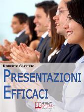 Presentazioni efficaci. Strategie per Organizzare e Realizzare Esposizioni di Successo. (Ebook Italiano - Anteprima Gratis): Strategie per Organizzare e Realizzare Esposizioni di Successo
