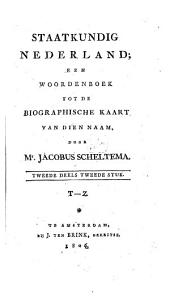 Staatkundig Nederland: een woordenboek tot de biographische kaart van dien naam. T - Z, Volume 2,Nummer 2