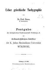 Ueber griechische Tachygraphie. Festgabe, K. Studienarstalt Neuburg a.D.