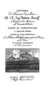 Lettera di Francesco Cancellieri al ch. sig. dottore Koreff ...: sopra il tarantismo, l'aria di Roma, e della sua campagna, ed i Palazzi Pontificj entro, e fuori di Roma : con le notizie di Castel Gandolfo, e de' paesi circonvicini