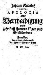 Johann Rudolph Glauberi Apologia Oder Verthaidigung gegen Christoff Farners Lügen und Ehrabschneidung: Band 1