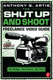 The Shut Up And Shoot Freelance Video Guide