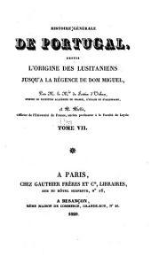 Histoire générale de Portugal: depuis l'origine des Lusitaniens jusqu'à la régence de Don Miguel, Volume7