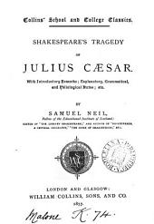 Shakespeare's tragedy of Julius Cæsar, with intr. remarks, notes &c. by S. Neil
