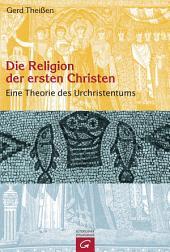 Die Religion der ersten Christen: Eine Theorie des Urchristentums