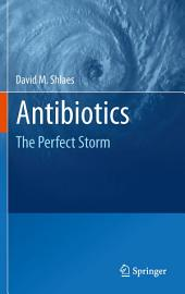 Antibiotics: The Perfect Storm