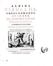 Albius Tibullus, eques Romanus, et in eum Jo. Antonii Vulpii ... novus Commentarius diligentissimus