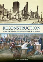 Reconstruction: A Historical Encyclopedia of the American Mosaic: A Historical Encyclopedia of the American Mosaic