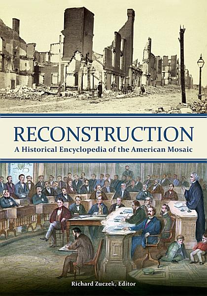 Reconstruction  A Historical Encyclopedia of the American Mosaic