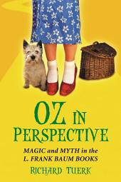 Oz in Perspective: Magic and Myth in the L. Frank Baum Books