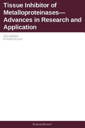 Tissue Inhibitor of Metalloproteinases—Advances in Research and Application: 2012 Edition: ScholarlyPaper