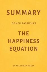 Summary Of Neil Pasricha S The Happiness Equation By Milkyway Media Book PDF
