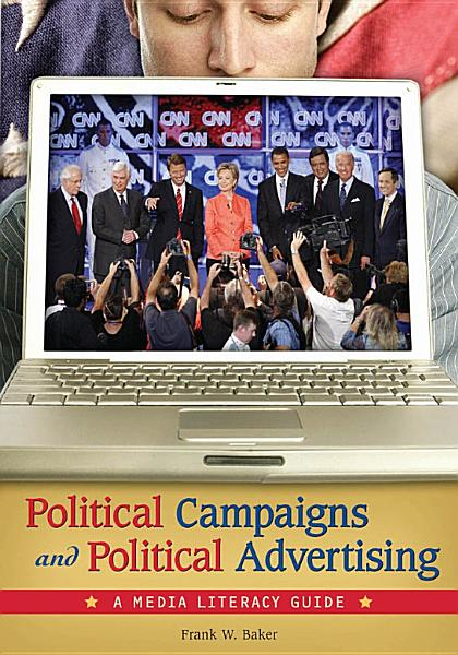 Political Campaigns and Political Advertising  A Media Literacy Guide