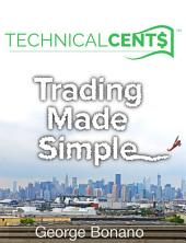 Technical Cents: Trading Made Simple