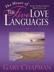 The Heart of the 5 Love Languages (Abridged Gift-Sized Version)