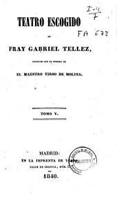 Teatro escogido de Fray Gabriel Tellez, conocido con el nombre de El Maestro Tirso de Molina: Volumen 5