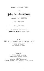 The register of John de Grandisson (A.D. 1327-1369), bishop of Exeter: with some account of the episcopate James de Berkeley (A.D. 1327), Volume 1