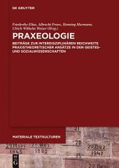 Praxeologie: Beiträge zur interdisziplinären Reichweite praxistheoretischer Ansätze in den Geistes- und Sozialwissenschaften