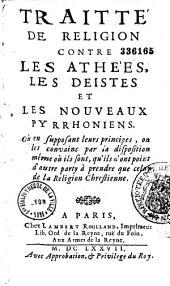 Traitté de religion contre les athées, les déistes et les nouveaux Pyrrhoniens,... par le P. M. Mauduit