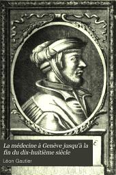 La médecine à Genève jusqu'à la fin du dix-huitième siècle