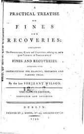 A Practical Treatise on Fines and Recoveries: Containing the Principles, Cases and Statutes Relating To, and a Great Variety of Precedents Of, Fines and Recoveries : Together with Instructions for Drawing, Entering and Passing Them