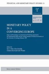 Monetary Policy in a Converging Europe: Papers and Proceedings of an International Workshop organised by De Nederlandsche Bank and the Limburg Institute of Financial Economics