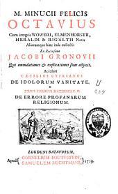 M. Minucii Felicis Octavius: Accedunt Caecilius Cyprianus De idolorum vanitate et Julius Firmicus Maternus V.C. De errore profanarum religionum