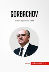 Gorbachov: El último dirigente de la URSS