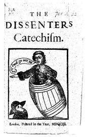 The Dissenters Catechism. [With a Woodcut. The Preface Signed: R. B.]