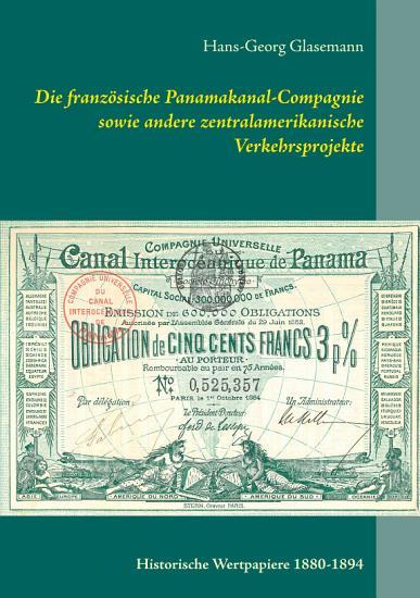 Die franz  sische Panamakanal Compagnie sowie andere zentralamerikanische Verkehrsprojekte PDF