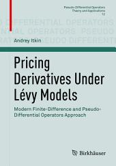 Pricing Derivatives Under Lévy Models: Modern Finite-Difference and Pseudo-Differential Operators Approach