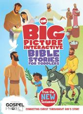 The Big Picture Interactive Bible Stories for Toddlers New Testament: Connecting Christ Throughout God's Story