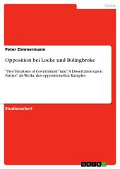 "Opposition bei Locke und Bolingbroke: ""Two Treartises of Government"" und ""A Dissertation upon Parties"" als Werke des oppositionellen Kampfes"