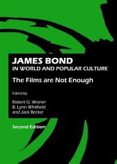 James Bond in World and Popular Culture: The Films are Not Enough, Second Edition
