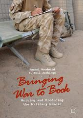 Bringing War to Book: Writing and Producing the Military Memoir