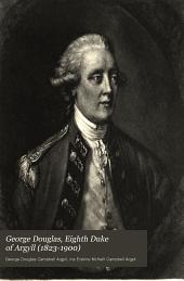 George Douglas, Eighth Duke of Argyll (1823-1900): Autobiography and Memoirs, Volume 1