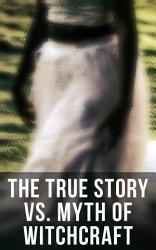 The True Story Vs Myth Of Witchcraft Book PDF