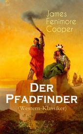 Der Pfadfinder (Western-Klassiker) - Vollständige deutsche Ausgabe: Abenteuer-Roman aus dem wilden Westen