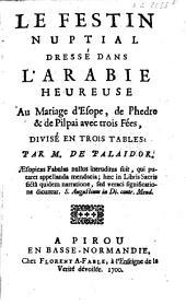 Le festin nuptial dressé dans l'Arabie heureuse au mariage d'Esope, de Phedre & de Pilpai avec trois fées,: divisé en trois tables:
