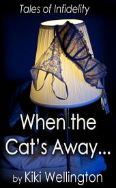 When the Cat's Away... (Tales of Infidelity)