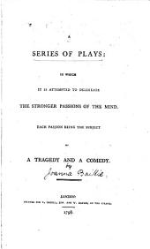A Series of Plays: In which it is Attempted to Delineate the Stronger Passions of the Mind. Each Passion Being the Subject of a Tragedy and a Comedy