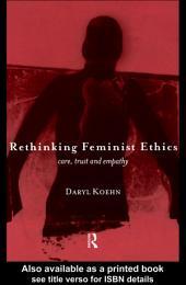 Rethinking Feminist Ethics: Care, Trust and Empathy