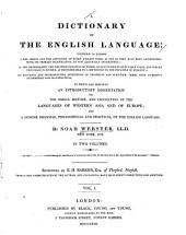 A Dictionary of the English Language: Intended to Exhibit: I. The Origin and the Affinities of Every English Word ... II. The Orthography and the Pronunciation of Words ... III. Accurate and Discriminating Definitions of Technical and Scientific Terms ... To which are Prefixed an Introductory Dissertation on the Origin, History, and Connection of the Languages of Western Asia and of Europe and a Concise Grammar, Philosophical and Practical, of the English Language, Volume 1