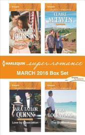 Harlequin Superromance March 2016 Box Set: The Closer He Gets\Love by Association\Wild Horses\The Big Break