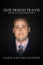Our Friend Travis: The Travis Alexander Story