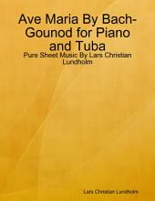 Ave Maria By Bach-Gounod for Piano and Tuba - Pure Sheet Music By Lars Christian Lundholm