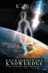 Extraordinary Knowledge: Science, Psychology, Spirituality and Myths